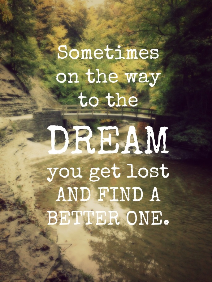 Sometimes on the way to the DREAM you get lost and find a better one. -Lisa Hammond